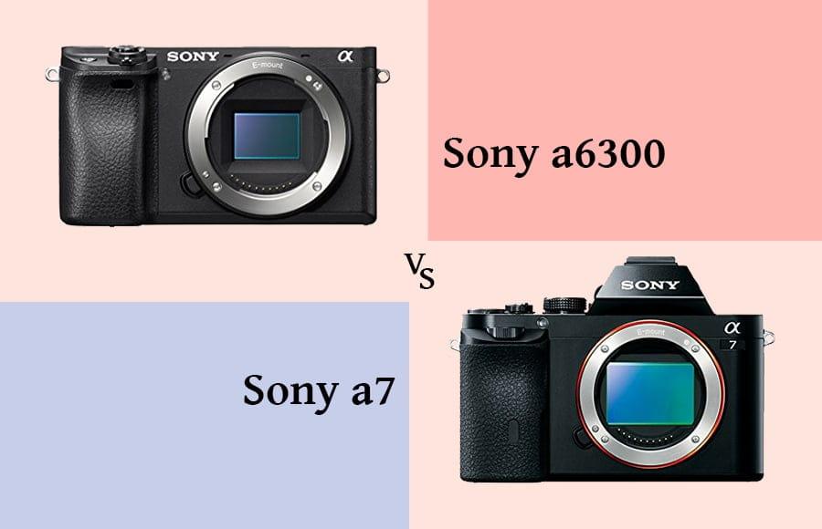 Sony a7 vs a6300